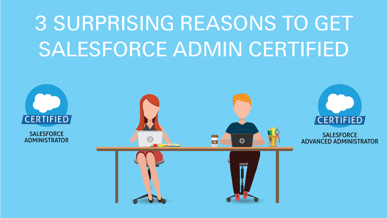 Salesforce Administrator Certification 3 Surprising Reasons Why